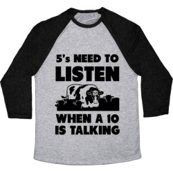 5s Need to Listen When a 10 is Talking Baseball Tee from LookHUMAN