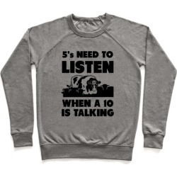 5s Need to Listen When a 10 is Talking Pullover from LookHUMAN