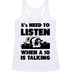 5s Need to Listen When a 10 is Talking Racerback Tank from LookHUMAN