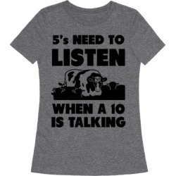 5s Need to Listen When a 10 is Talking T-Shirt from LookHUMAN