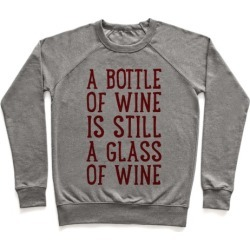 A Bottle Of Wine Is Still A Glass Of Wine Pullover from LookHUMAN