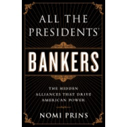 all the presidents bankers the hidden alliances that drive american power