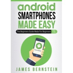 android smartphones made easy the beginners guide made for beginners