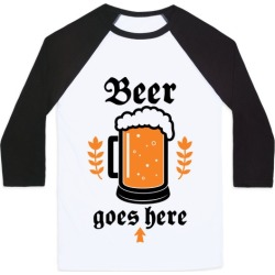 Beer Goes Here Baseball Tee from LookHUMAN