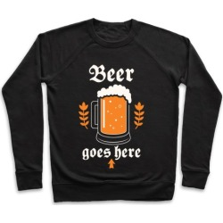 Beer Goes Here Pullover from LookHUMAN