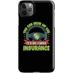 Car Insurance Quotes - You Can Drive My Car It's Ok I Have Insurance iPhone 11 Pro Max Snap Case