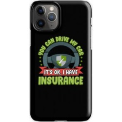 Car Insurance Quotes - You Can Drive My Car It's Ok I Have Insurance iPhone 11 Pro Snap Case