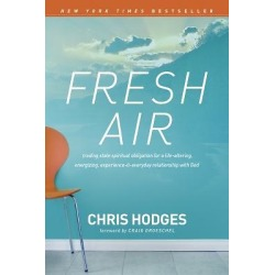 Fresh Air - Trading Stale Spiritual Obligation for a Life-Altering, Energizing, Experience-It-Everyday Relations