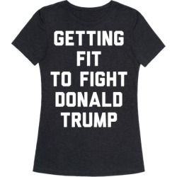 Getting Fit To Fight Donald Trump T-Shirt from LookHUMAN