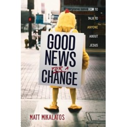 Good News for a Change - How to Talk to Anyone about Jesus