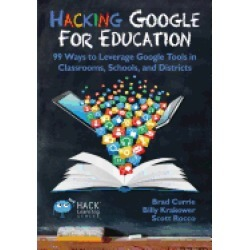 hacking google for education 99 ways to leverage google tools in classrooms