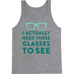 I Actually Need These Glasses To See Tank Top from LookHUMAN