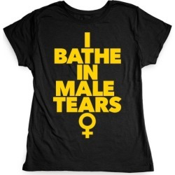 I Bathe In Male Tears T-Shirt from LookHUMAN