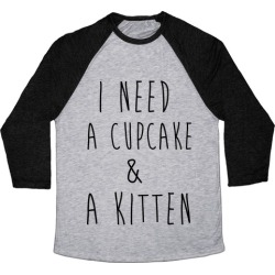 I Need a Cupcake and a Kitten Baseball Tee from LookHUMAN
