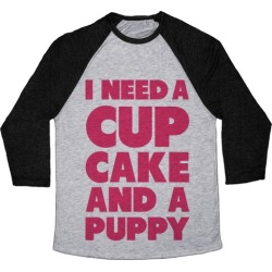 I Need A Cupcake And A Puppy Baseball Tee from LookHUMAN