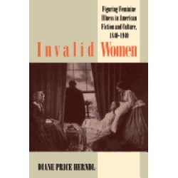invalid women figuring feminine illness in american fiction and culture 184