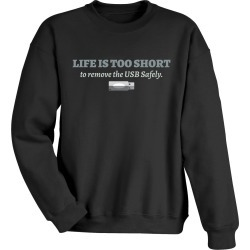 Life Is Too Short To Remove The Usb Safely T-shirts - Sweatshirt - Large