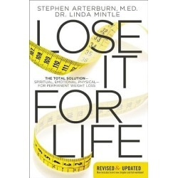 Lose It for Life - The Total Solution - Spiritual, Emotional, Physical - For Permanent Weight Loss