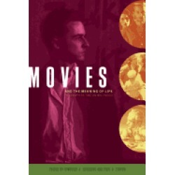 movies and the meaning of life philosophers take on hollywood