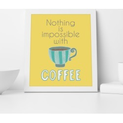 Nothing is Impossible with Coffee Print