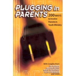 plugging in parents 200 ways to involve parents in youth ministry
