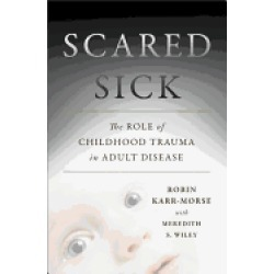 scared sick the role of childhood trauma in adult disease