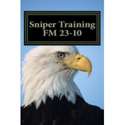 sniper training fm 23 10 official u s army field manual 23 10