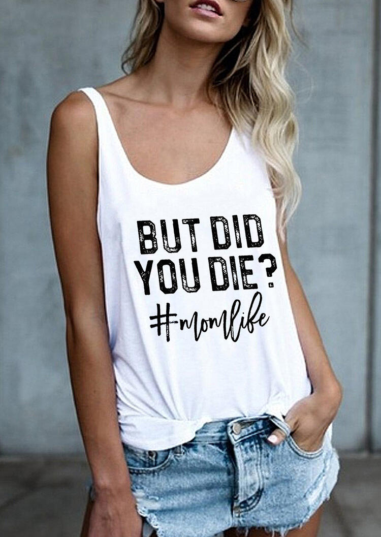 Tank Tops But Did You Die Mom Life Tank in White. Size: S,M
