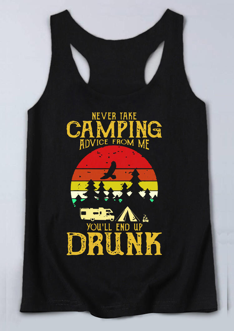 Tank Tops Never Take Camping Advice From Me You'll End Up Drunk Tank in Black. Size: S,L,XL
