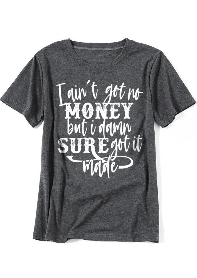 Tees T-shirts I Ain't Got No Money T-Shirt Tee in Gray. Size: S,M,L,XL