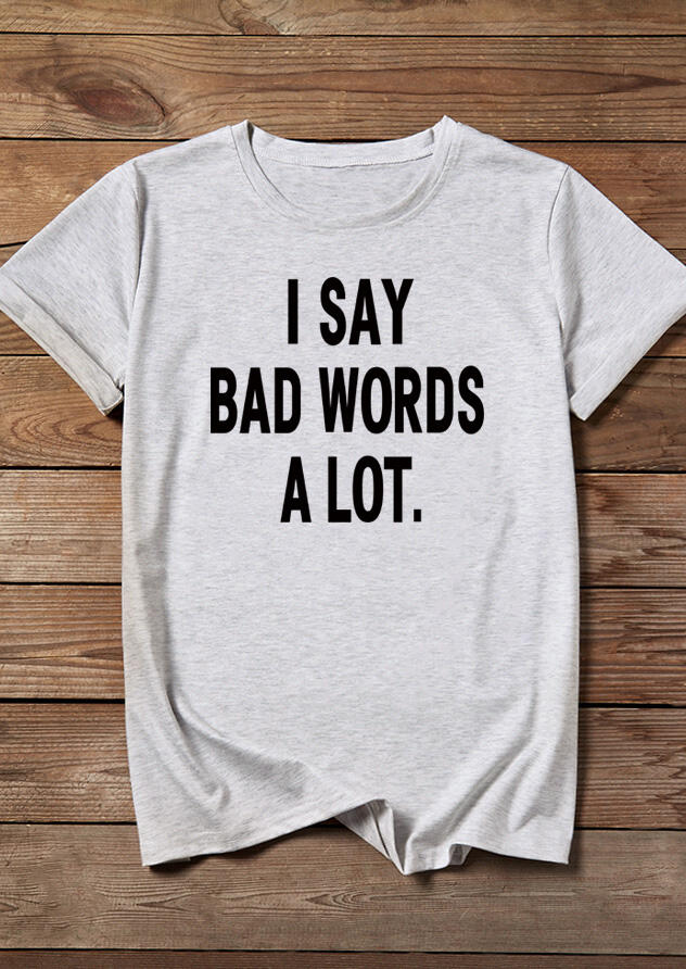 Tees T-shirts I Say Bad Words A Lot T-Shirt Tee in Light Grey. Size: S,M,L,XL