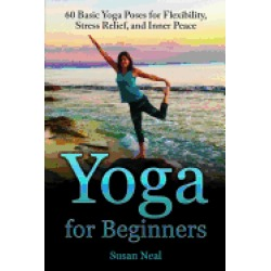yoga for beginners 60 basic yoga poses for flexibility stress relief and in