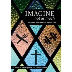 Imagine Not As Much - 13 Weeks to Better Spiritual and Physical Health