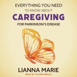 Everything You Need to Know About Caregiving for Parkinson's Disease - Download